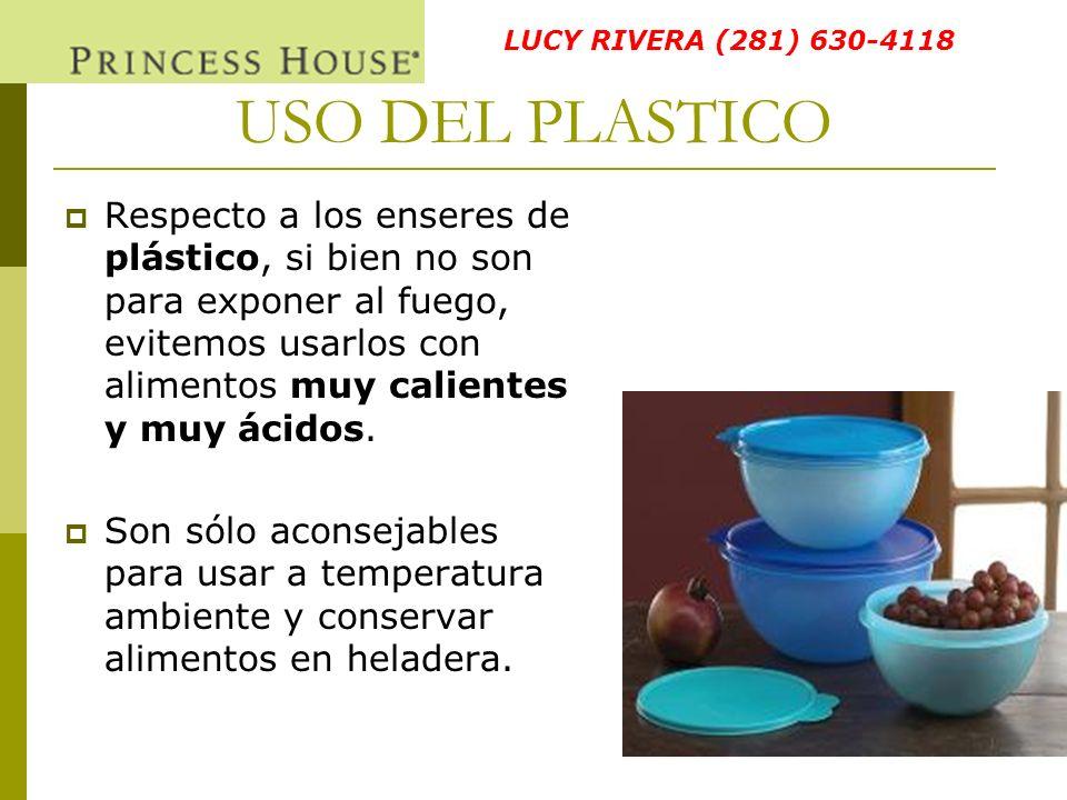USO DEL PLASTICO Respecto a los enseres de plástico, si bien no son para exponer al fuego, evitemos usarlos con alimentos muy calientes y muy ácidos.