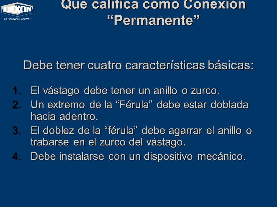 Que NO califica como Conexión Permanente Cualquiera de las siguientes: 1.Vástagos y Férulas comunes de Latón o Acero Inoxidable.