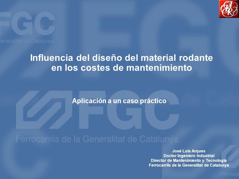 Influencia del diseño del material rodante en los costes de mantenimiento Aplicación a un caso práctico José Luis Arques Doctor Ingeniero Industrial D
