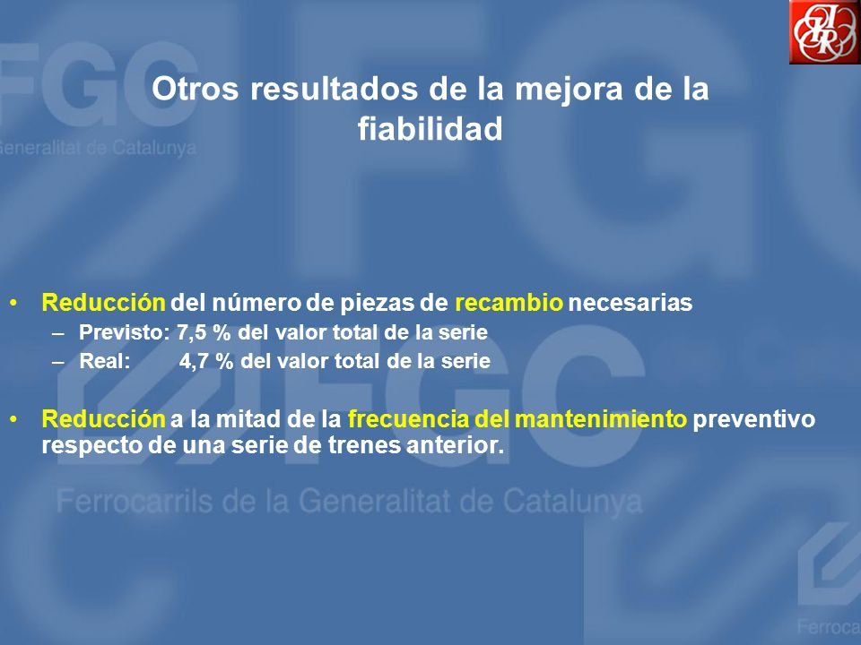 Otros resultados de la mejora de la fiabilidad Reducción del número de piezas de recambio necesarias –Previsto: 7,5 % del valor total de la serie –Rea