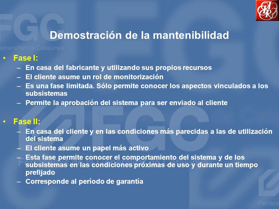 Demostración de la mantenibilidad Fase I: –En casa del fabricante y utilizando sus propios recursos –El cliente asume un rol de monitorización –Es una