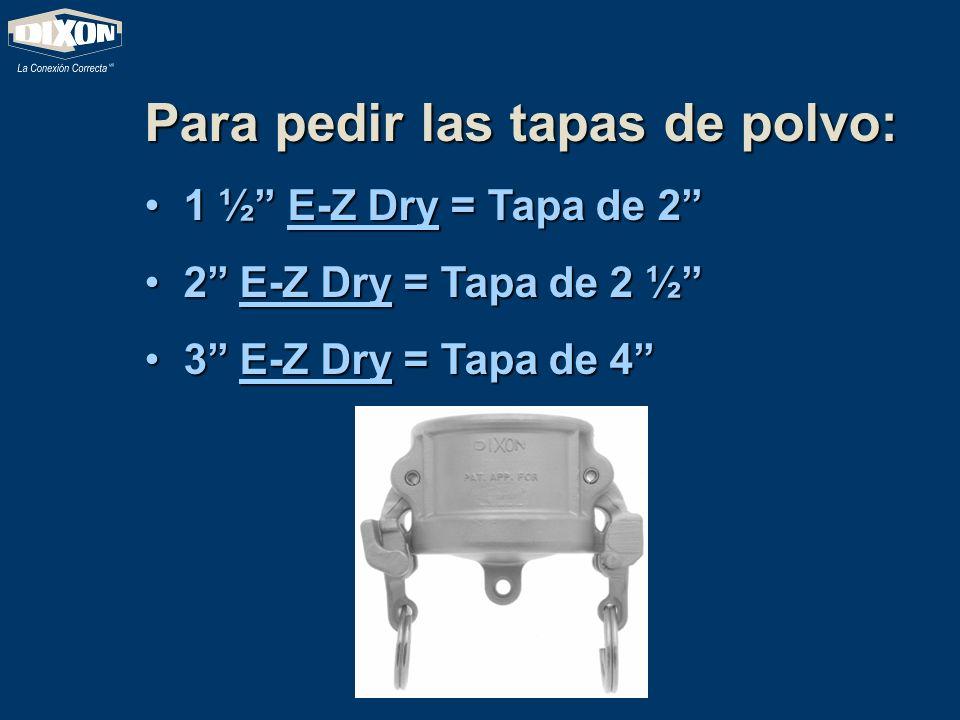 Para pedir las tapas de polvo: 1 1 ½ E-Z Dry = Tapa de 2 2 2 E-Z Dry = Tapa de 2 ½ 3 3 E-Z Dry = Tapa de 4