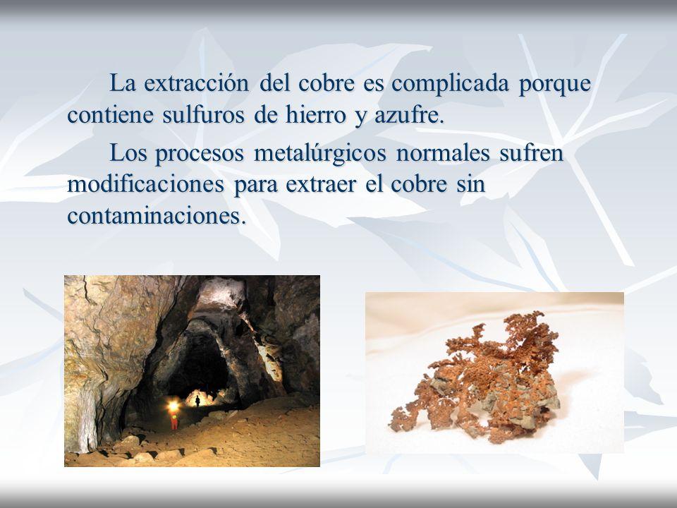 La extracción del cobre es complicada porque contiene sulfuros de hierro y azufre.