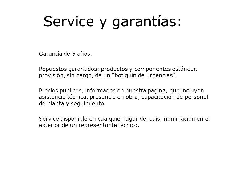 Service y garantías: Garantía de 5 años. Repuestos garantidos: productos y componentes estándar, provisión, sin cargo, de un botiquín de urgencias. Pr