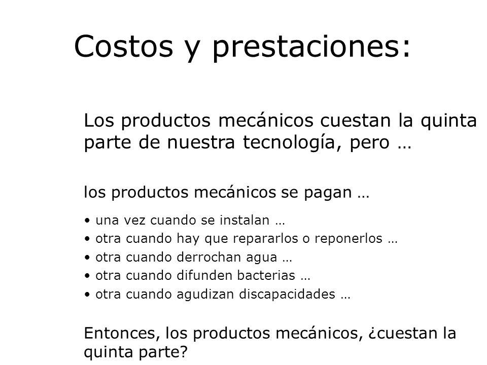 Costos y prestaciones: Los productos mecánicos cuestan la quinta parte de nuestra tecnología, pero … los productos mecánicos se pagan … una vez cuando