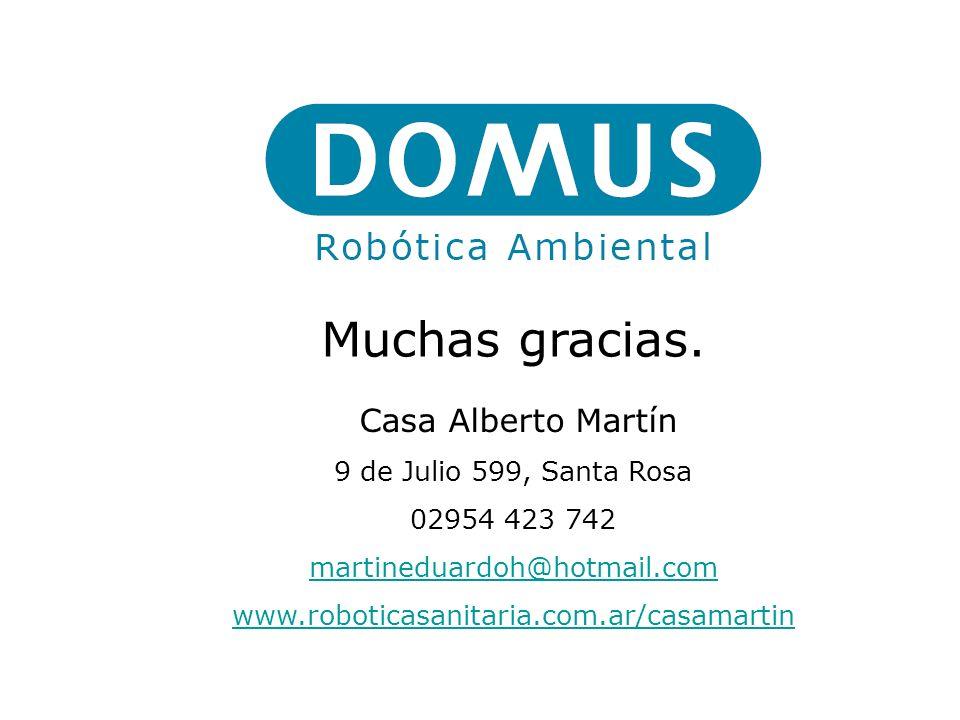 Muchas gracias. Casa Alberto Martín 9 de Julio 599, Santa Rosa 02954 423 742 martineduardoh@hotmail.com www.roboticasanitaria.com.ar/casamartin