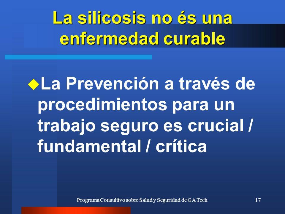 Programa Consultivo sobre Salud y Seguridad de GA Tech17 La silicosis no és una enfermedad curable u La Prevención a través de procedimientos para un