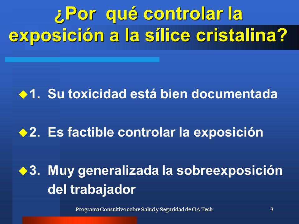 Programa Consultivo sobre Salud y Seguridad de GA Tech3 ¿Por qué controlar la exposición a la sílice cristalina? u 1. Su toxicidad está bien documenta