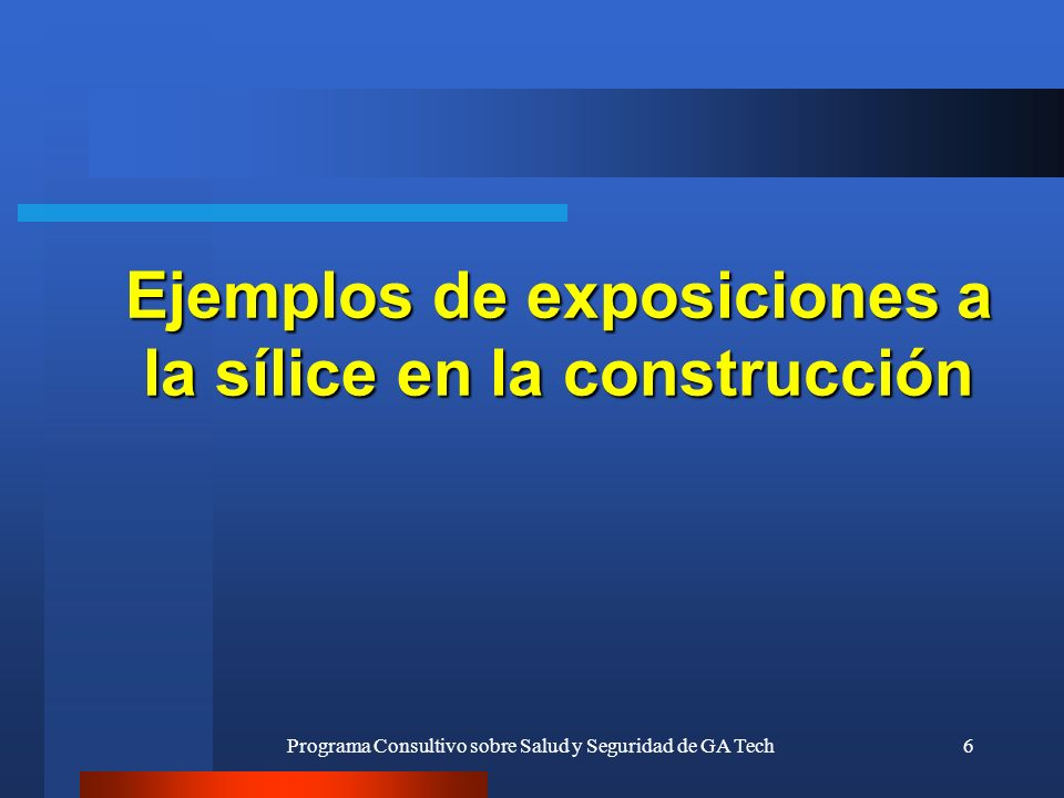 Ejemplos de exposiciones a la sílice en la construcción Programa Consultivo sobre Salud y Seguridad de GA Tech6
