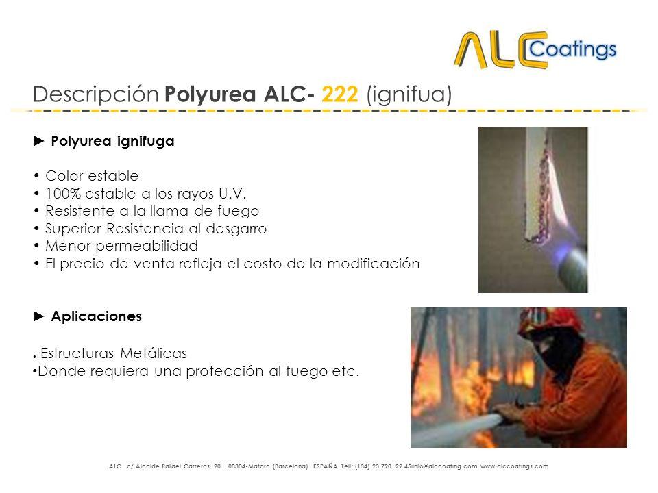 Descripción Polyurea ALC- 222 (ignifua) Polyurea ignifuga Color estable 100% estable a los rayos U.V. Resistente a la llama de fuego Superior Resisten