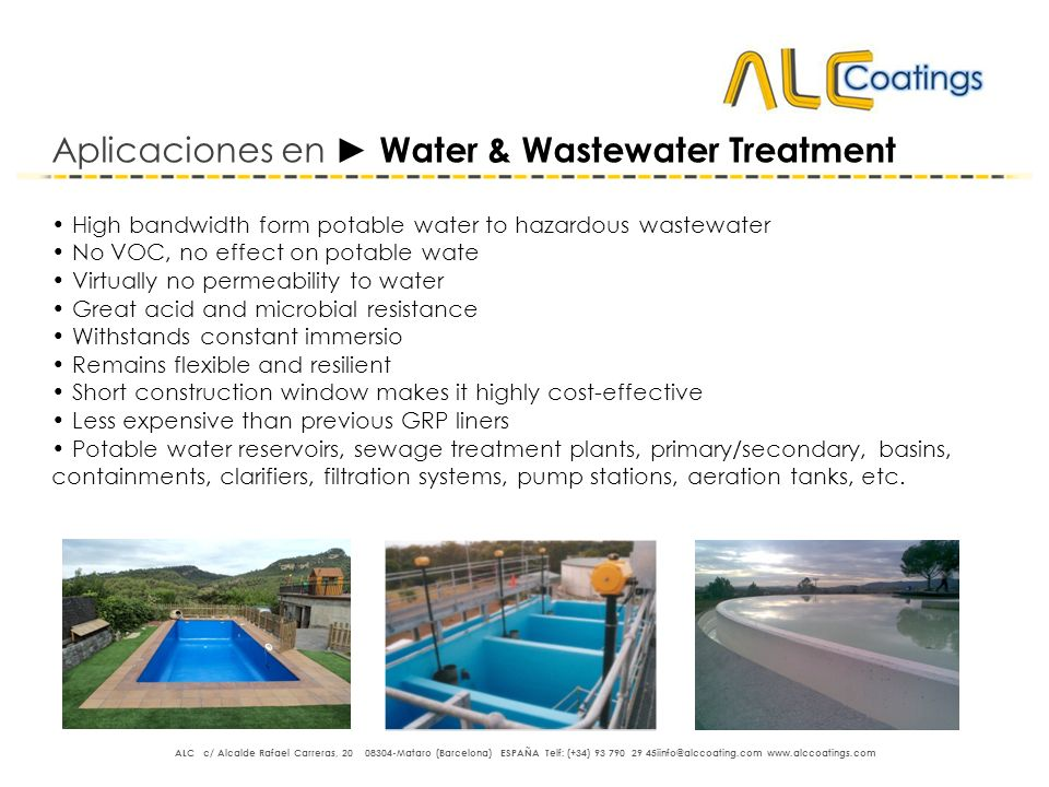 Aplicaciones en Water & Wastewater Treatment High bandwidth form potable water to hazardous wastewater No VOC, no effect on potable wate Virtually no