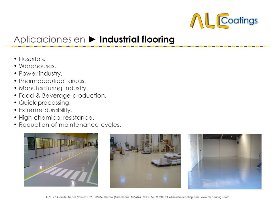 Aplicaciones en Industrial flooring Hospitals. Warehouses. Power industry. Pharmaceutical areas. Manufacturing industry. Food & Beverage production. Q
