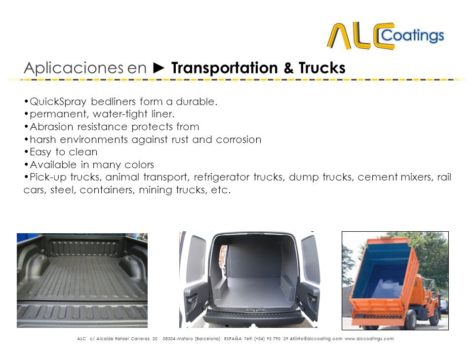 Aplicaciones en Transportation & Trucks QuickSpray bedliners form a durable. permanent, water-tight liner. Abrasion resistance protects from harsh env