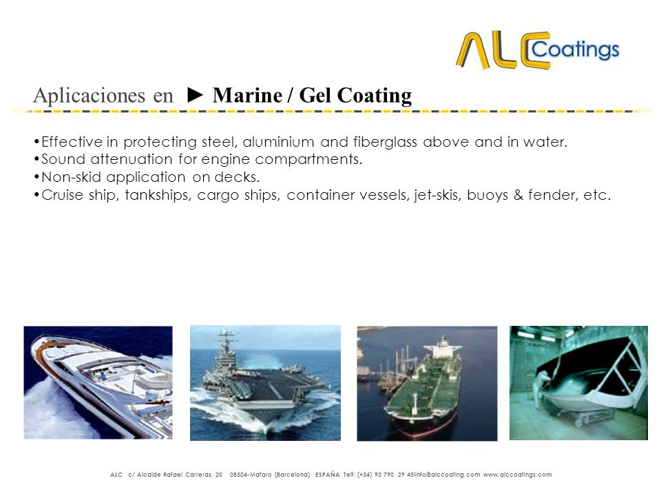 Aplicaciones en Marine / Gel Coating Effective in protecting steel, aluminium and fiberglass above and in water. Sound attenuation for engine compartm