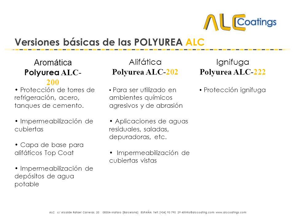 Aromática Polyurea ALC- 200 Versiones básicas de las POLYUREA ALC Alifática Polyurea ALC-202 Ignifuga Polyurea ALC-222 Protección de torres de refrige