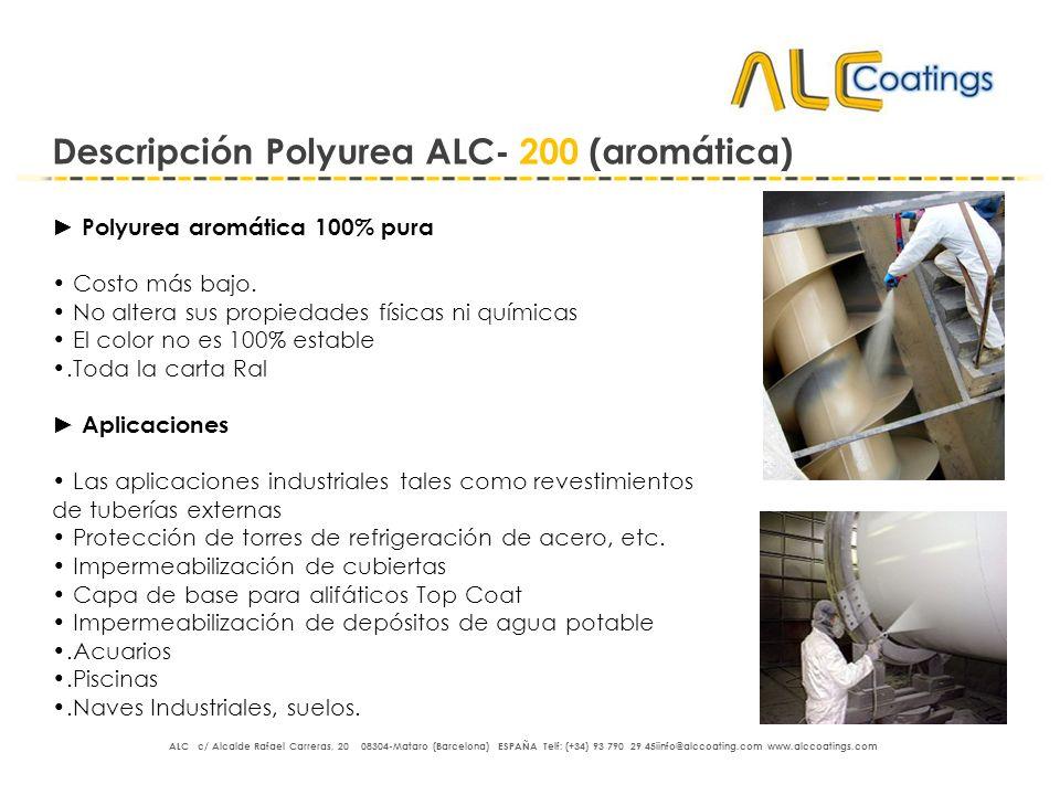 Descripción Polyurea ALC- 200 (aromática) Polyurea aromática 100% pura Costo más bajo. No altera sus propiedades físicas ni químicas El color no es 10