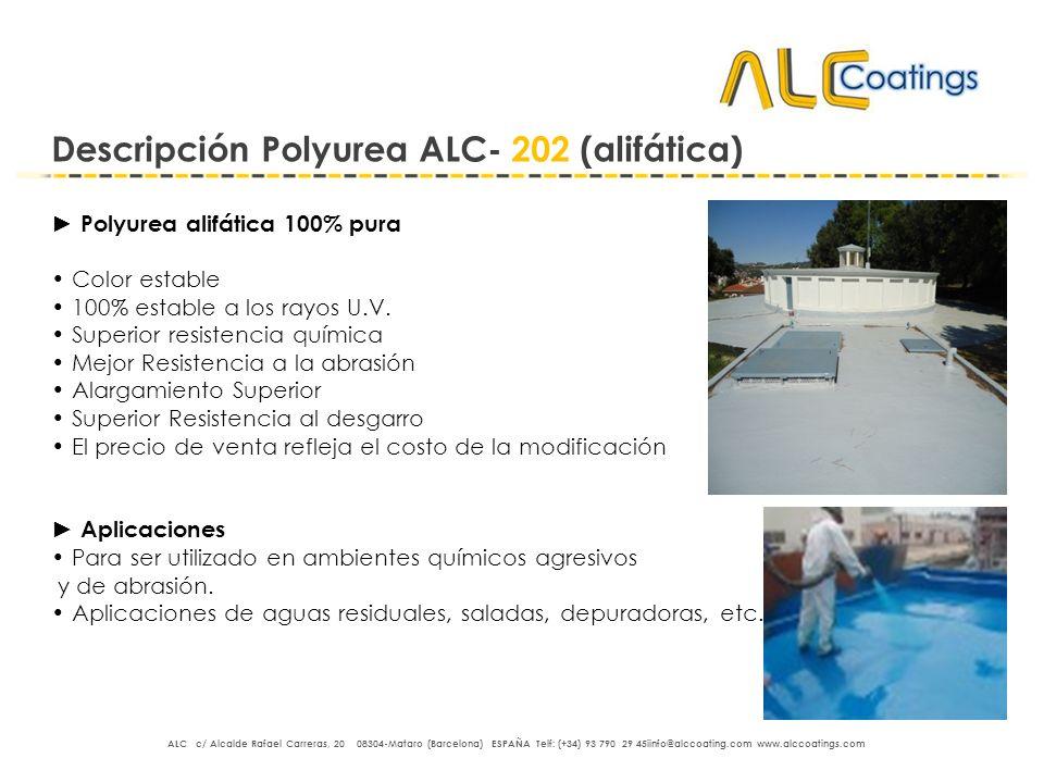 Descripción Polyurea ALC- 202 (alifática) Polyurea alifática 100% pura Color estable 100% estable a los rayos U.V. Superior resistencia química Mejor