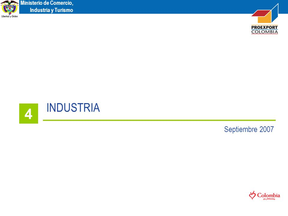 Ministerio de Comercio, Industria y Turismo INDUSTRIA 4 Septiembre 2007 Ministerio de Comercio, Industria y Turismo