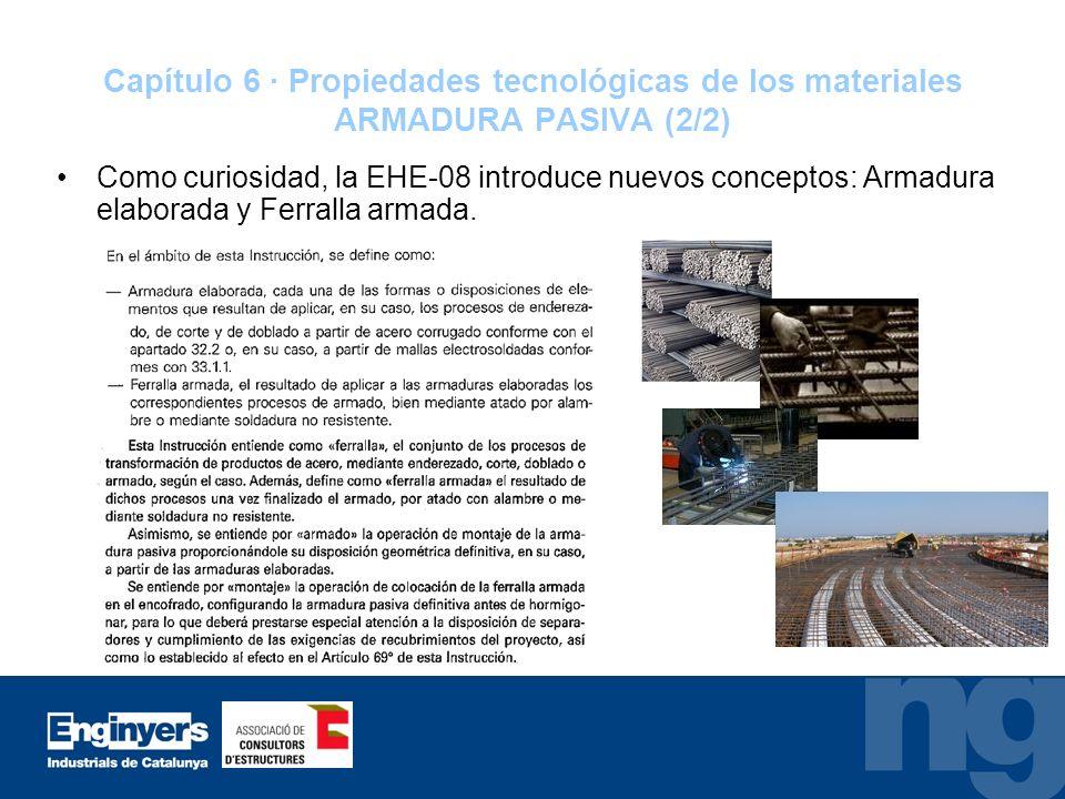 Capítulo 6 · Propiedades tecnológicas de los materiales ARMADURA PASIVA (2/2) Como curiosidad, la EHE-08 introduce nuevos conceptos: Armadura elaborad