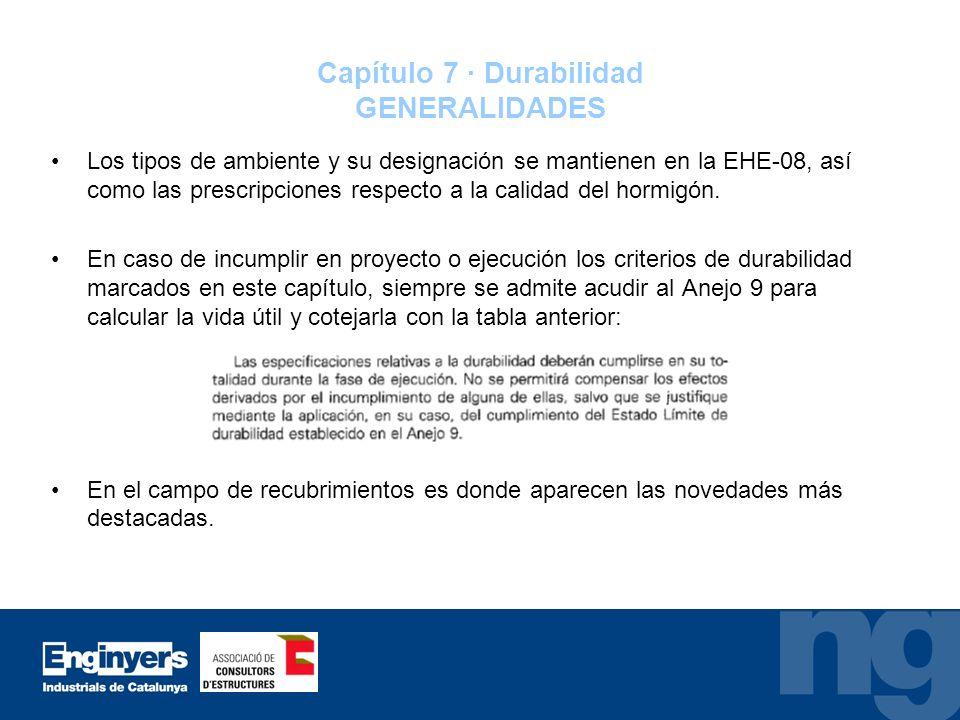 Capítulo 7 · Durabilidad GENERALIDADES Los tipos de ambiente y su designación se mantienen en la EHE-08, así como las prescripciones respecto a la cal