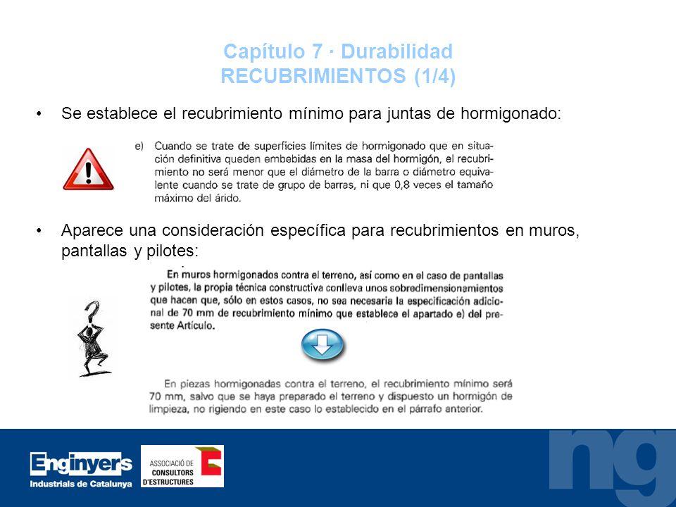 Capítulo 7 · Durabilidad RECUBRIMIENTOS (1/4) Se establece el recubrimiento mínimo para juntas de hormigonado: Aparece una consideración específica pa