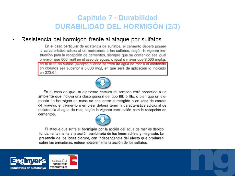 Capítulo 7 · Durabilidad DURABILIDAD DEL HORMIGÓN (2/3) Resistencia del hormigón frente al ataque por sulfatos
