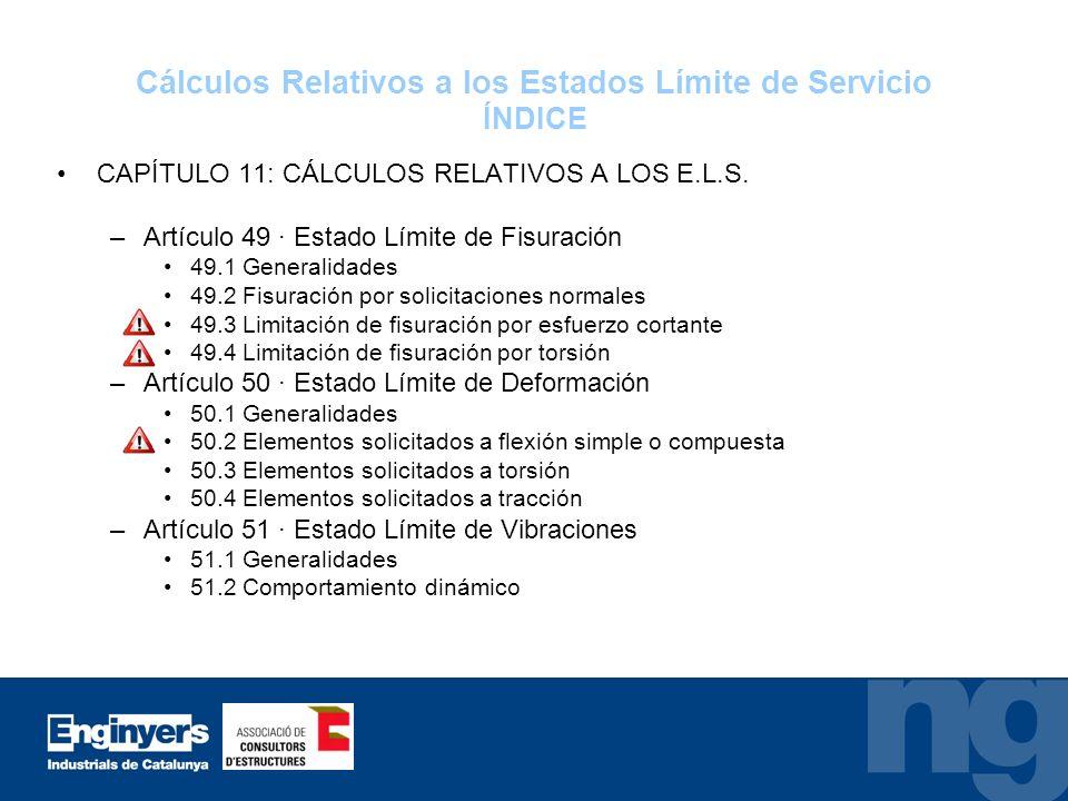 Cálculos Relativos a los Estados Límite de Servicio ÍNDICE CAPÍTULO 11: CÁLCULOS RELATIVOS A LOS E.L.S. –Artículo 49 · Estado Límite de Fisuración 49.