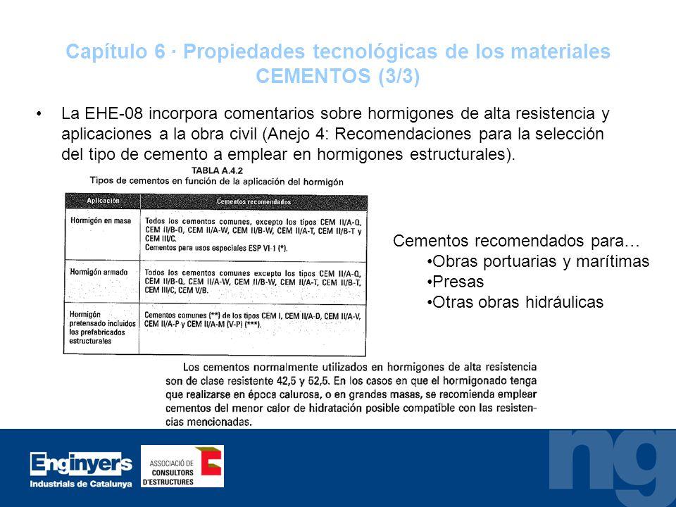 Capítulo 6 · Propiedades tecnológicas de los materiales CEMENTOS (3/3) La EHE-08 incorpora comentarios sobre hormigones de alta resistencia y aplicaci