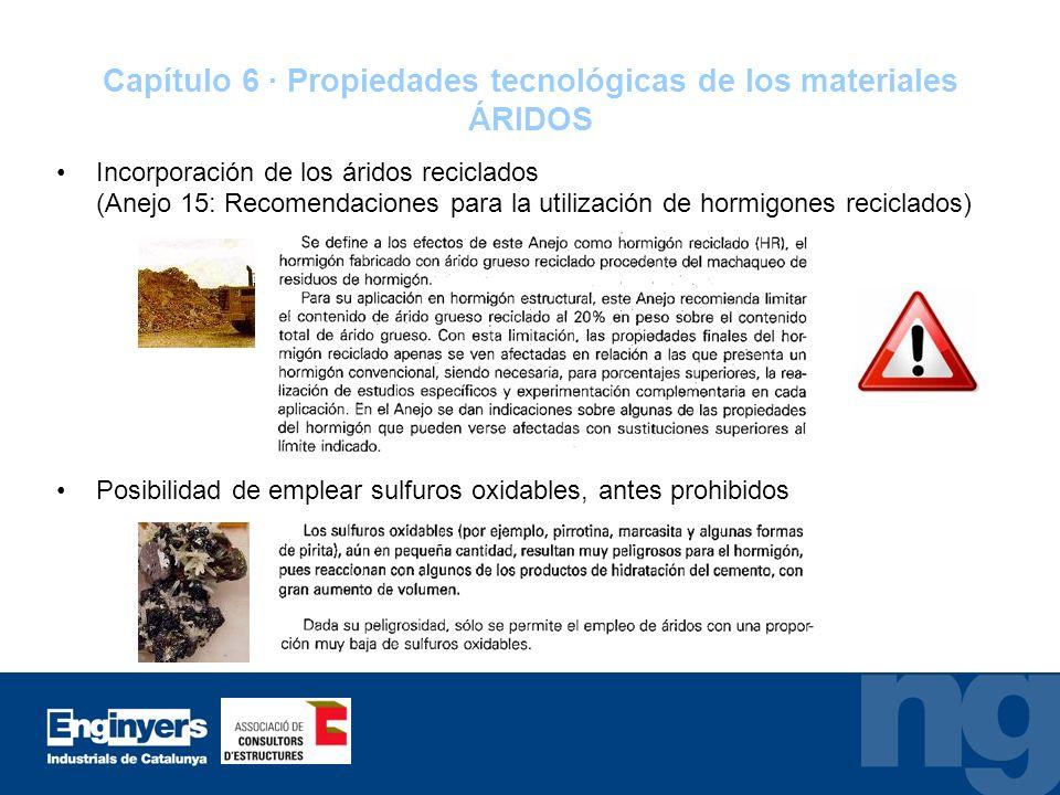 Capítulo 6 · Propiedades tecnológicas de los materiales ÁRIDOS Incorporación de los áridos reciclados (Anejo 15: Recomendaciones para la utilización d