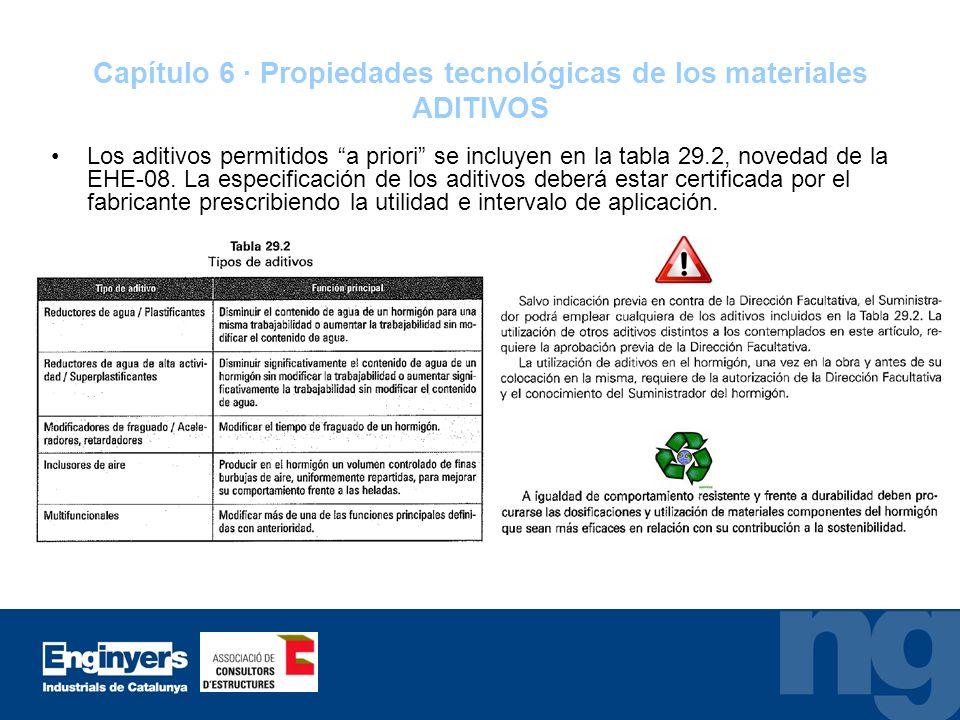 Capítulo 6 · Propiedades tecnológicas de los materiales ADITIVOS Los aditivos permitidos a priori se incluyen en la tabla 29.2, novedad de la EHE-08.