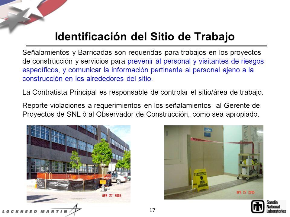 17 Identificación del Sitio de Trabajo Señalamientos y Barricadas son requeridas para trabajos en los proyectos de construcción y servicios para prevenir al personal y visitantes de riesgos específicos, y comunicar la información pertinente al personal ajeno a la construcción en los alrededores del sitio.
