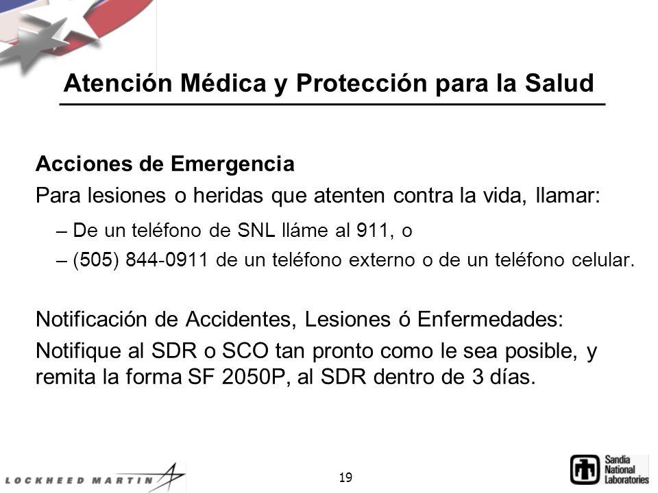 19 Atención Médica y Protección para la Salud Acciones de Emergencia Para lesiones o heridas que atenten contra la vida, llamar: –De un teléfono de SNL lláme al 911, o –(505) 844-0911 de un teléfono externo o de un teléfono celular.