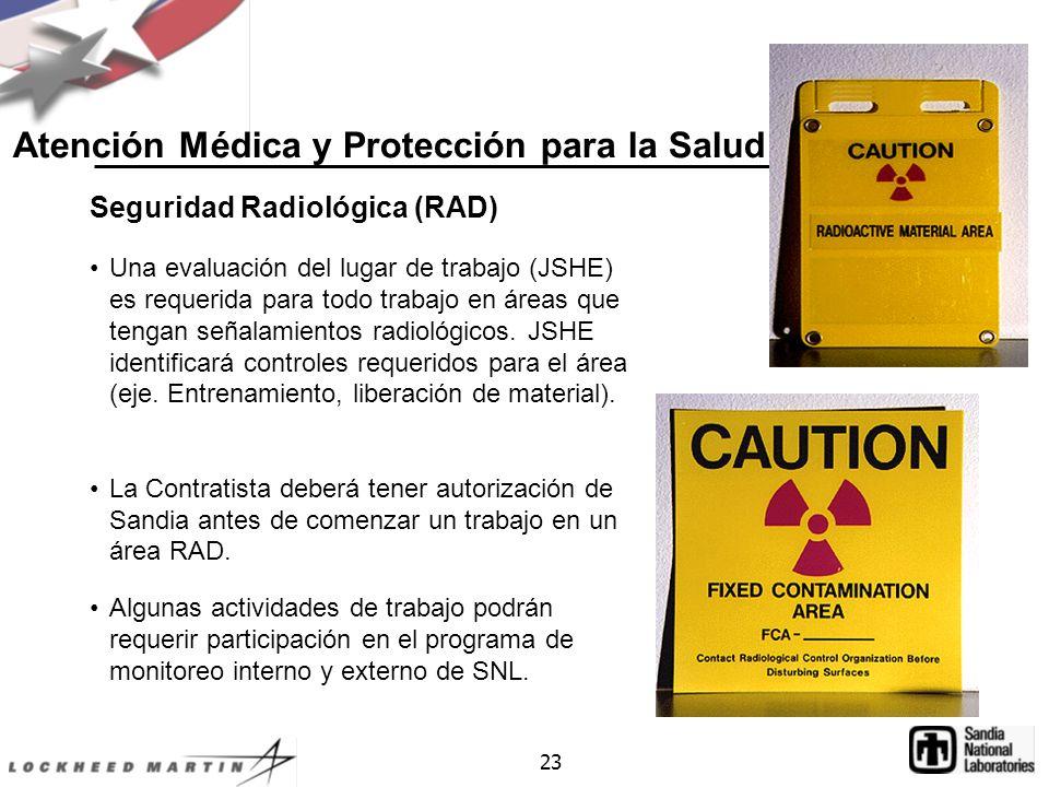 23 Atención Médica y Protección para la Salud Seguridad Radiológica (RAD) Una evaluación del lugar de trabajo (JSHE) es requerida para todo trabajo en áreas que tengan señalamientos radiológicos.
