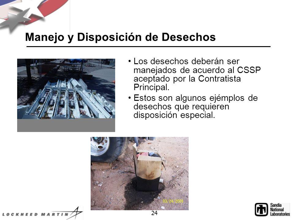 24 Manejo y Disposición de Desechos Los desechos deberán ser manejados de acuerdo al CSSP aceptado por la Contratista Principal.