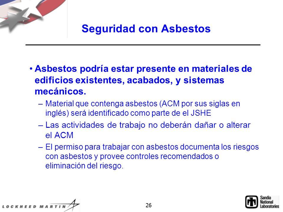 26 Seguridad con Asbestos Asbestos podría estar presente en materiales de edificios existentes, acabados, y sistemas mecánicos.