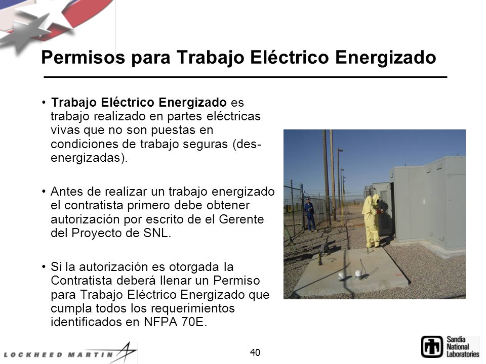 40 Permisos para Trabajo Eléctrico Energizado Trabajo Eléctrico Energizado es trabajo realizado en partes eléctricas vivas que no son puestas en condiciones de trabajo seguras (des- energizadas).