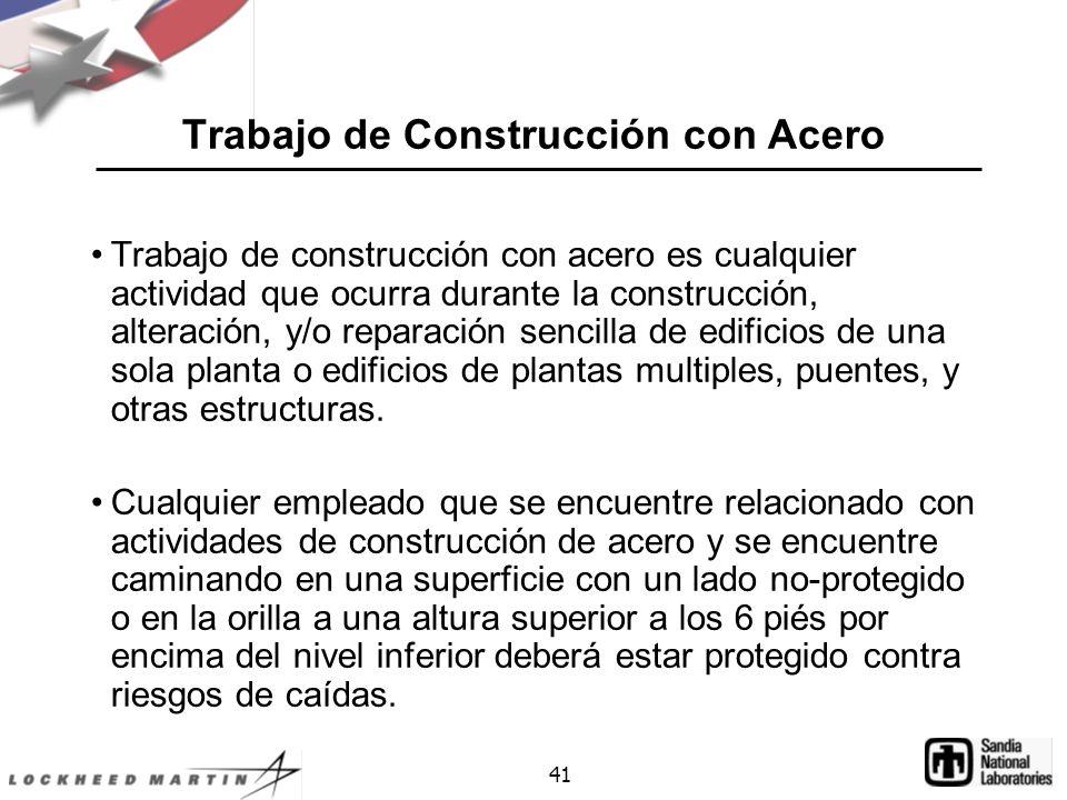 41 Trabajo de Construcción con Acero Trabajo de construcción con acero es cualquier actividad que ocurra durante la construcción, alteración, y/o reparación sencilla de edificios de una sola planta o edificios de plantas multiples, puentes, y otras estructuras.