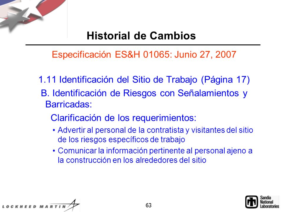 63 Historial de Cambios Especificación ES&H 01065: Junio 27, 2007 1.11 Identificación del Sitio de Trabajo (Página 17) B.