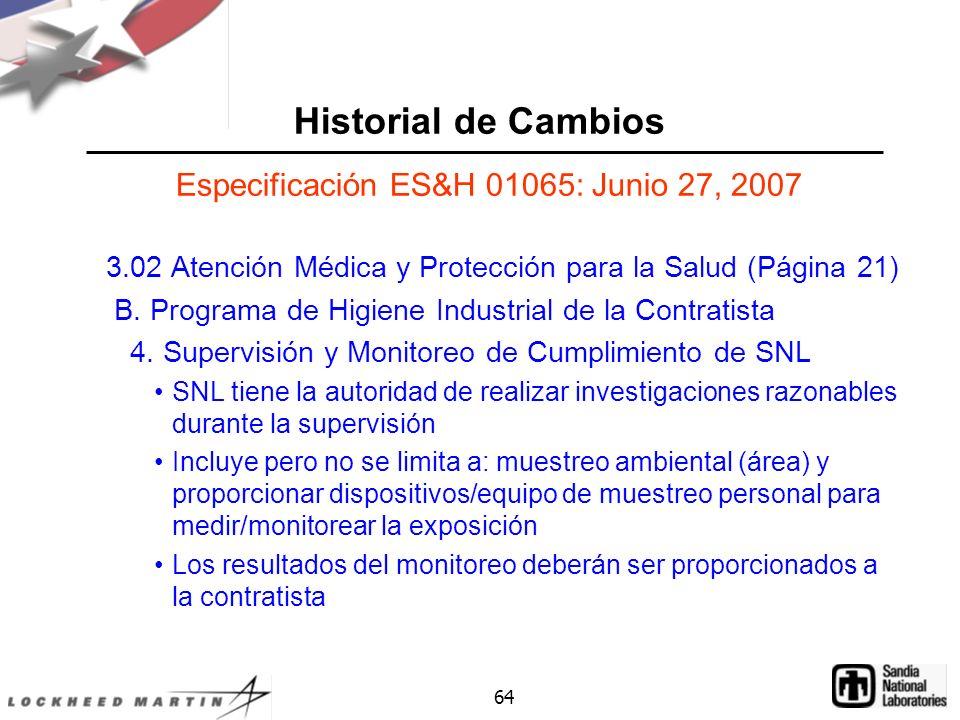 64 Historial de Cambios Especificación ES&H 01065: Junio 27, 2007 3.02 Atención Médica y Protección para la Salud (Página 21) B.