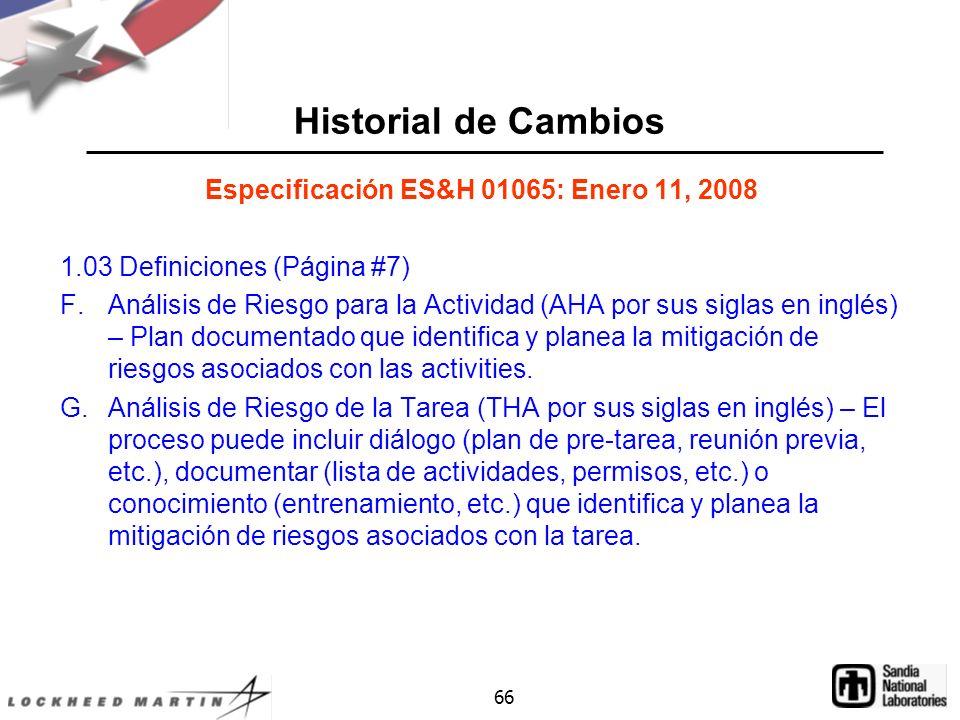 66 Historial de Cambios Especificación ES&H 01065: Enero 11, 2008 1.03 Definiciones (Página #7) F.Análisis de Riesgo para la Actividad (AHA por sus siglas en inglés) – Plan documentado que identifica y planea la mitigación de riesgos asociados con las activities.