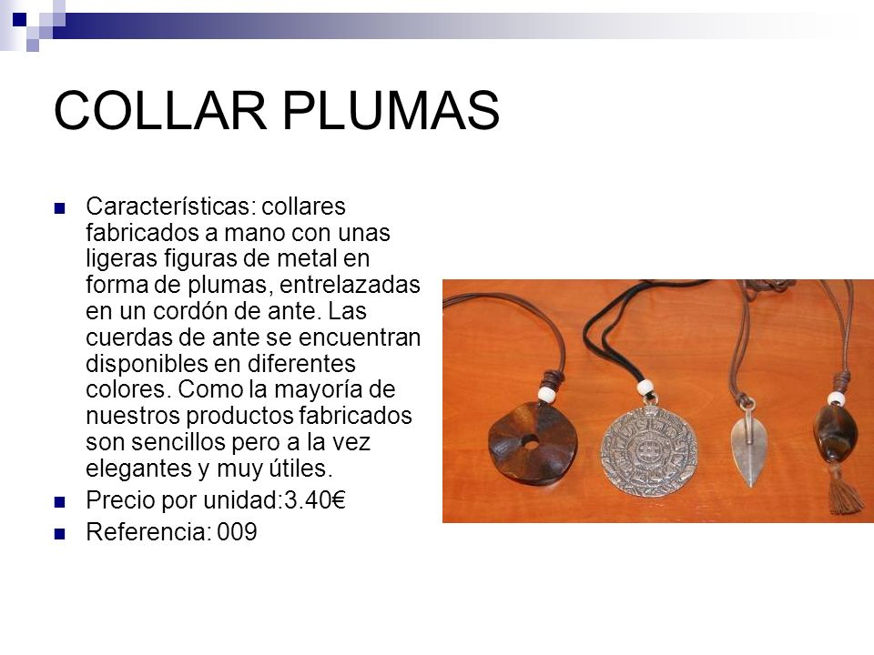 COLLAR PLUMAS Características: collares fabricados a mano con unas ligeras figuras de metal en forma de plumas, entrelazadas en un cordón de ante. Las