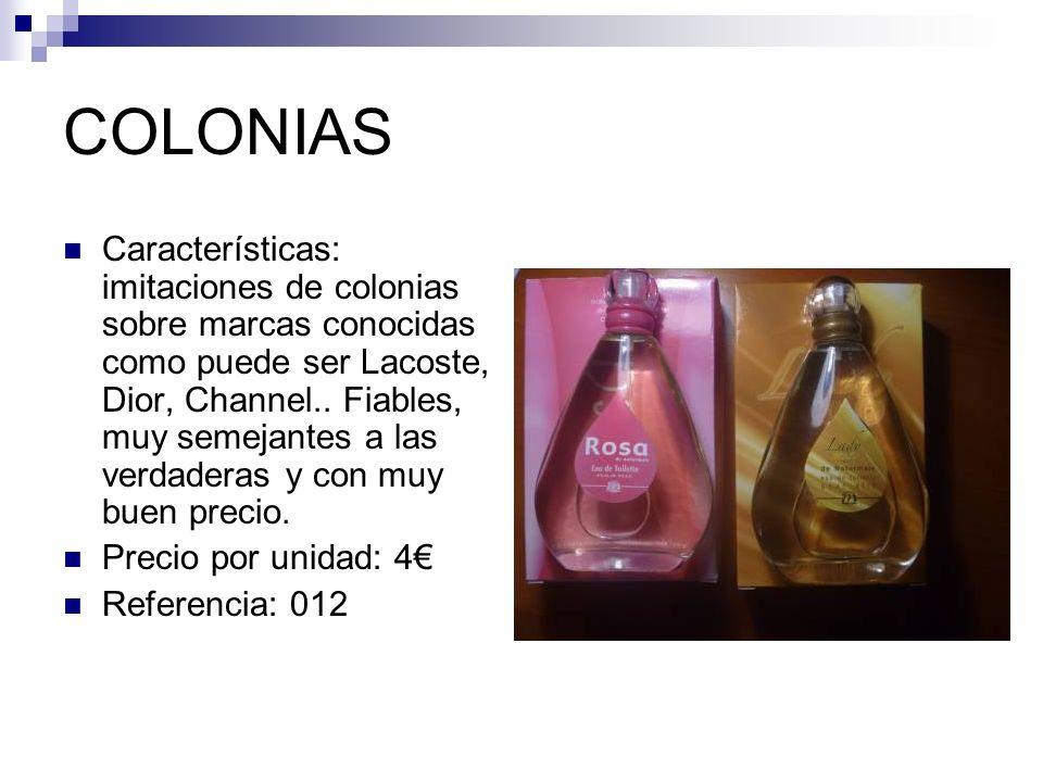 COLONIAS Características: imitaciones de colonias sobre marcas conocidas como puede ser Lacoste, Dior, Channel.. Fiables, muy semejantes a las verdade