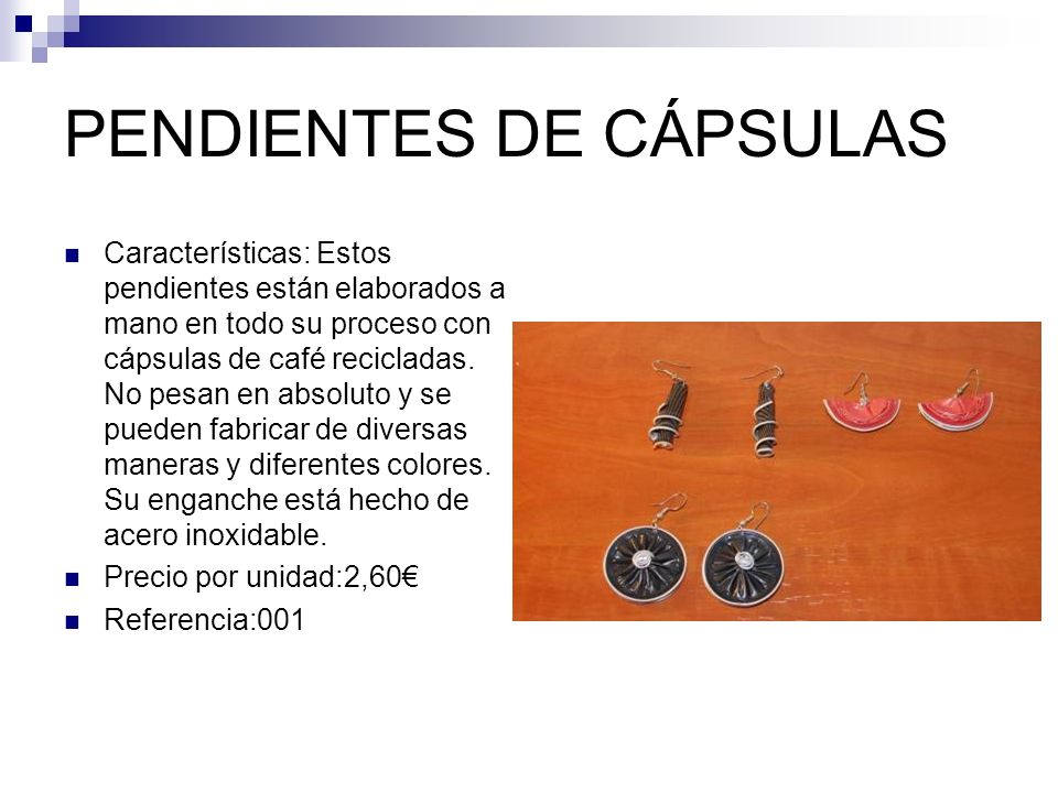 PENDIENTES DE CÁPSULAS Características: Estos pendientes están elaborados a mano en todo su proceso con cápsulas de café recicladas.
