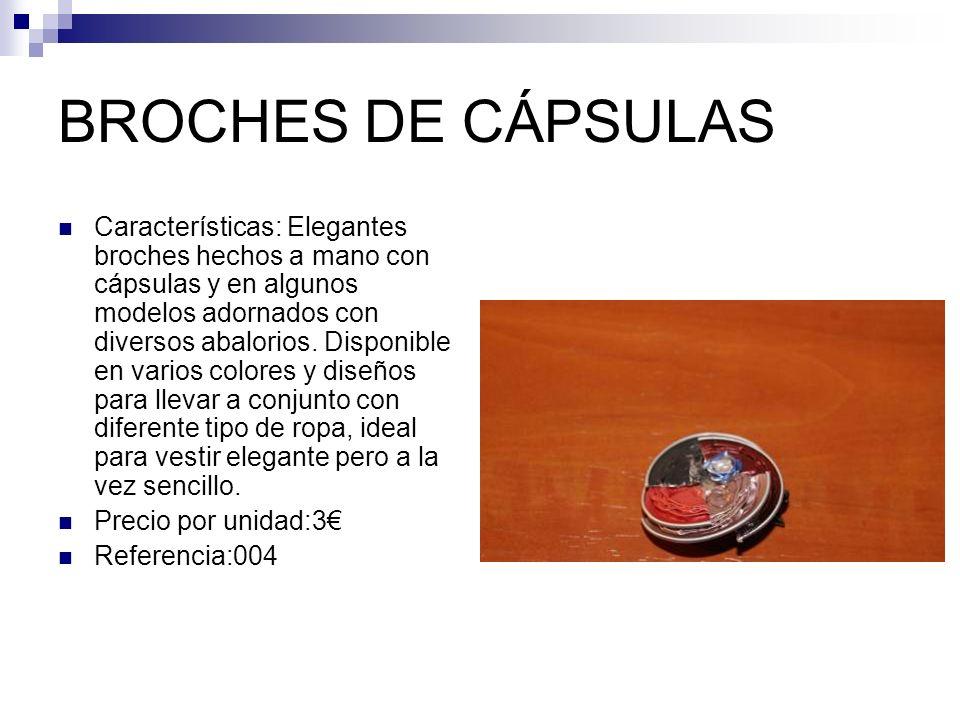 BROCHES DE CÁPSULAS Características: Elegantes broches hechos a mano con cápsulas y en algunos modelos adornados con diversos abalorios. Disponible en