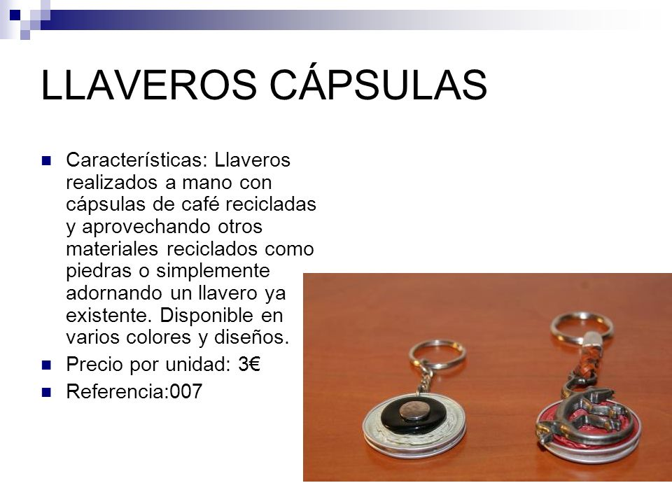 LLAVEROS CÁPSULAS Características: Llaveros realizados a mano con cápsulas de café recicladas y aprovechando otros materiales reciclados como piedras o simplemente adornando un llavero ya existente.