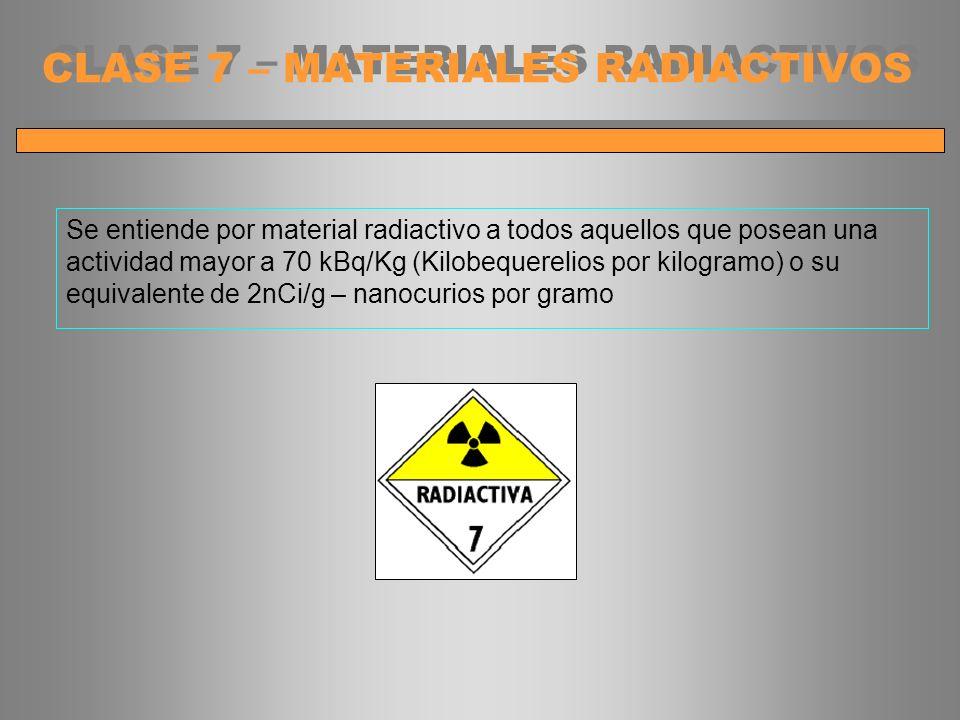 Se entiende por material radiactivo a todos aquellos que posean una actividad mayor a 70 kBq/Kg (Kilobequerelios por kilogramo) o su equivalente de 2n