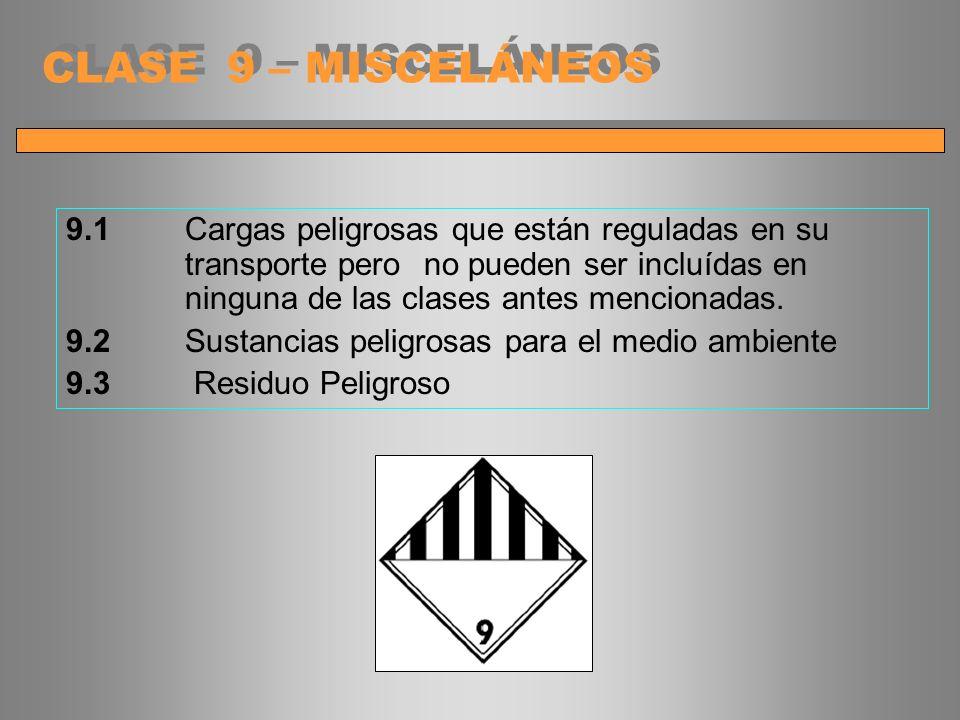 9.1 Cargas peligrosas que están reguladas en su transporte pero no pueden ser incluídas en ninguna de las clases antes mencionadas. 9.2Sustancias peli