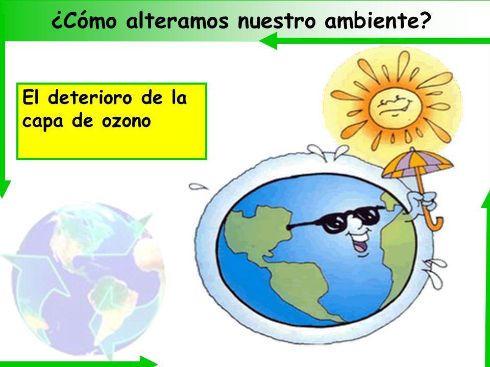 ¿Cómo alteramos nuestro ambiente? El deterioro de la capa de ozono
