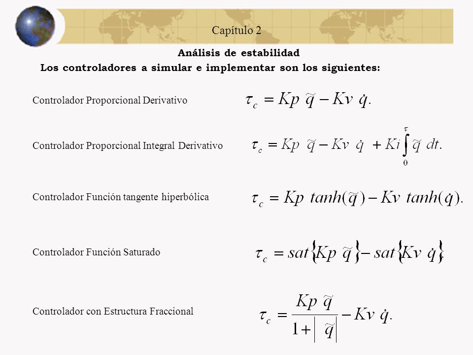 Capítulo 2 Análisis de estabilidad El sistema a controlar es el siguiente; : Par aplicado. q : Posición. K : Es el amplificador electrónico. MOTOR: El