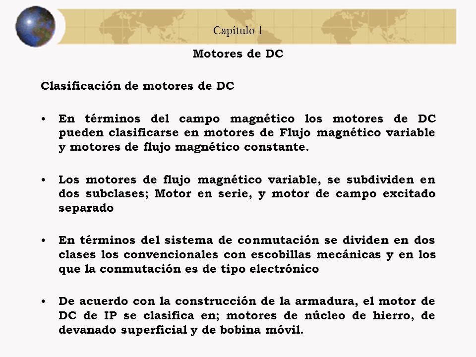 Capítulo 1 Motores de DC Clasificación de motores de DC En términos del campo magnético los motores de DC pueden clasificarse en motores de Flujo magnético variable y motores de flujo magnético constante.